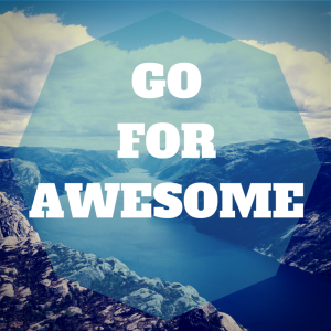 GO FOR AWESOME